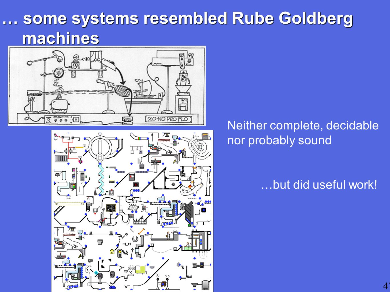 … some systems resembled Rube Goldberg machines 47 …but did useful work.