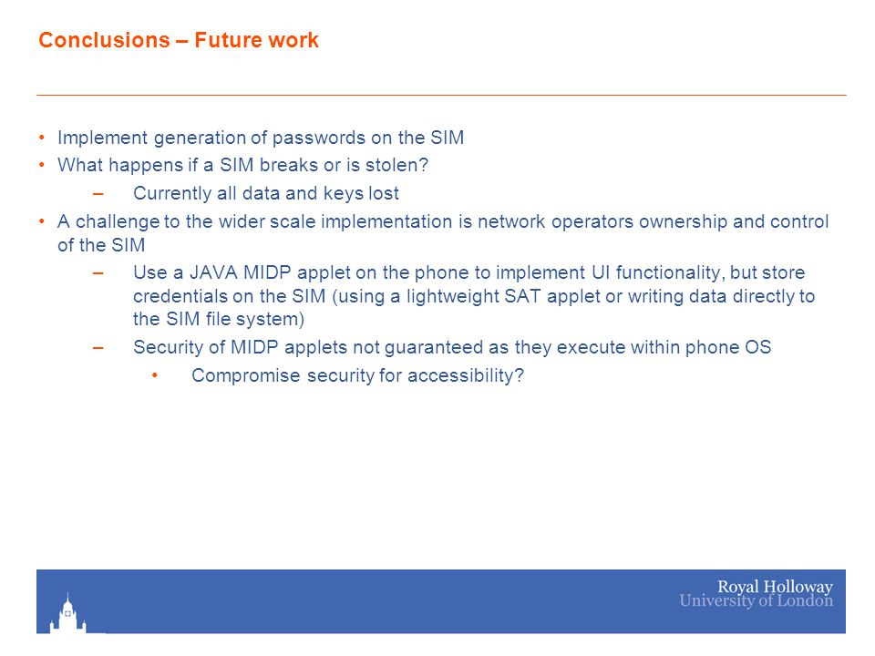 Conclusions – Future work Implement generation of passwords on the SIM What happens if a SIM breaks or is stolen.