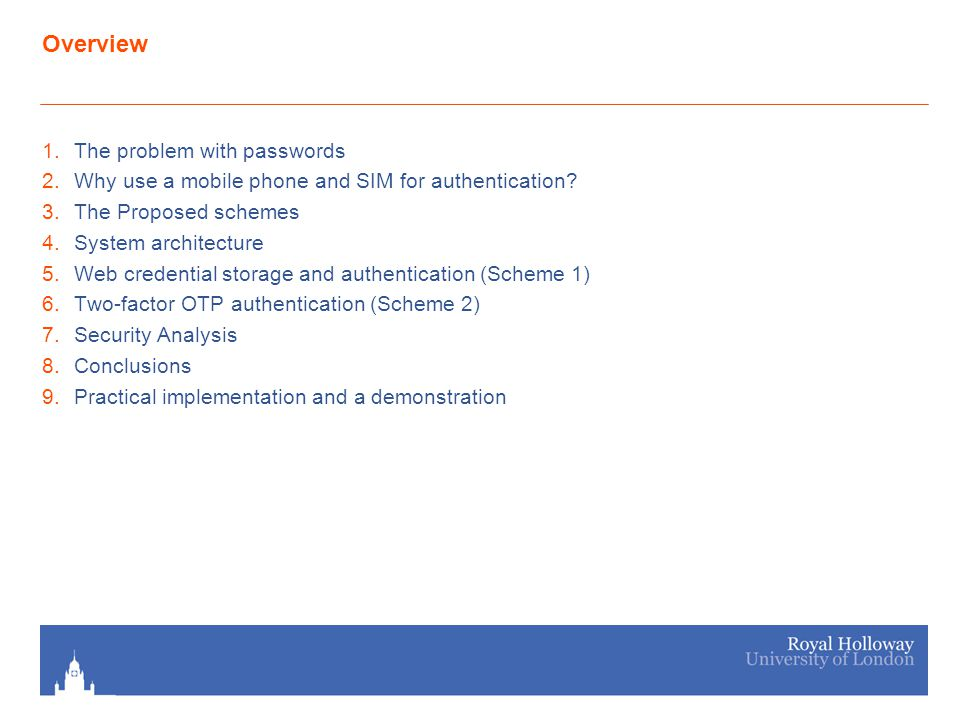 Overview 1.The problem with passwords 2.Why use a mobile phone and SIM for authentication.