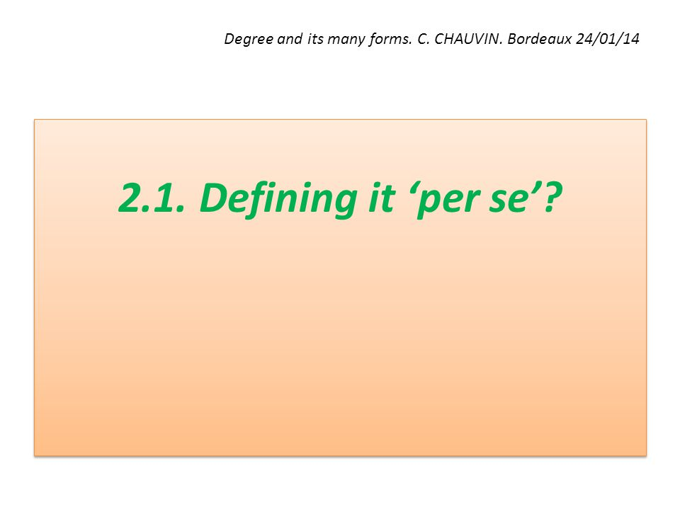 Degree and its many forms. C. CHAUVIN. Bordeaux 24/01/14 2.1. Defining it 'per se'