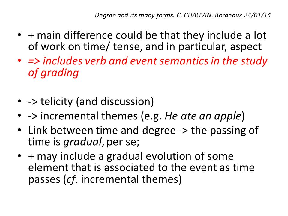 Degree and its many forms. C. CHAUVIN. Bordeaux 24/01/14 + main difference could be that they include a lot of work on time/ tense, and in particular,
