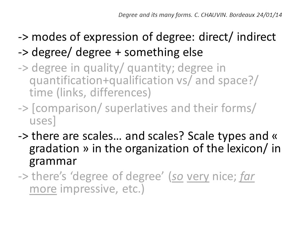 Degree and its many forms. C. CHAUVIN. Bordeaux 24/01/14 -> modes of expression of degree: direct/ indirect -> degree/ degree + something else -> degr