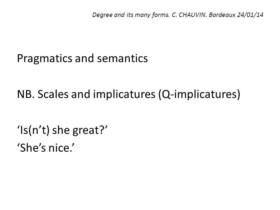 Degree and its many forms. C. CHAUVIN. Bordeaux 24/01/14 Pragmatics and semantics NB.