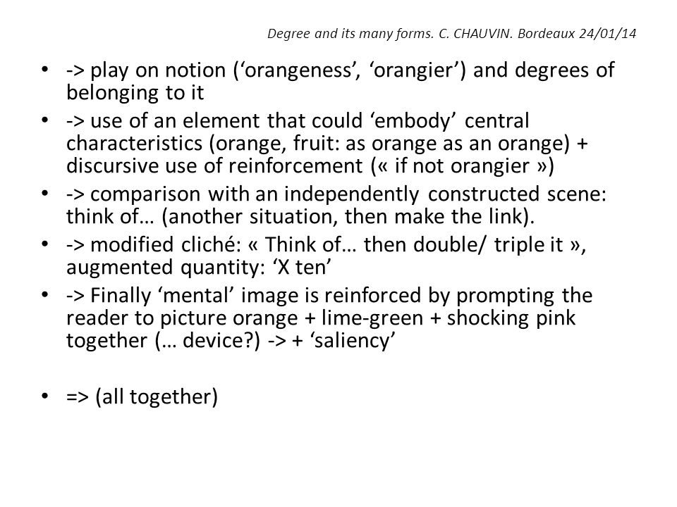 Degree and its many forms. C. CHAUVIN. Bordeaux 24/01/14 -> play on notion ('orangeness', 'orangier') and degrees of belonging to it -> use of an elem