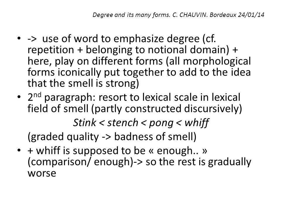 Degree and its many forms. C. CHAUVIN. Bordeaux 24/01/14 -> use of word to emphasize degree (cf. repetition + belonging to notional domain) + here, pl