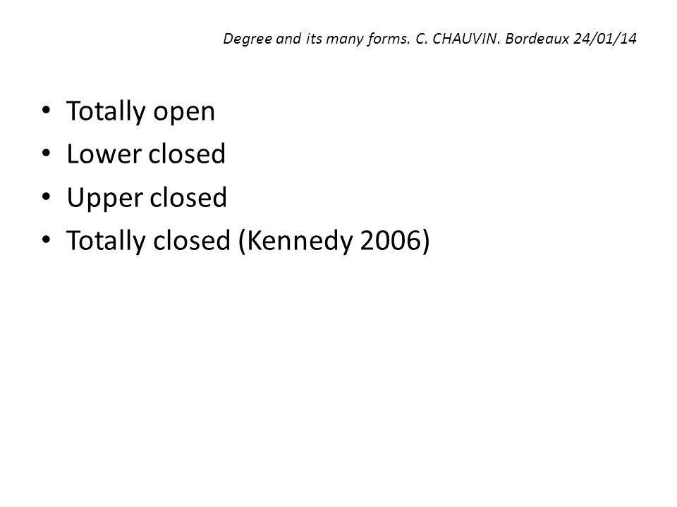 Degree and its many forms. C. CHAUVIN. Bordeaux 24/01/14 Totally open Lower closed Upper closed Totally closed (Kennedy 2006)