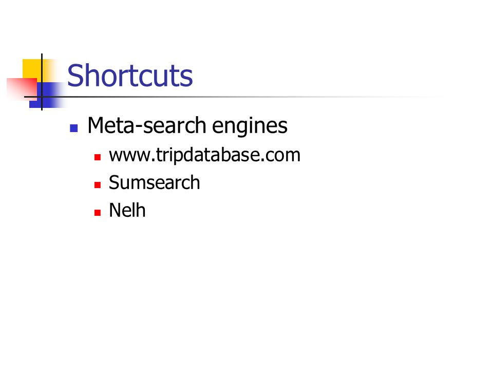 Shortcuts Meta-search engines www.tripdatabase.com Sumsearch Nelh
