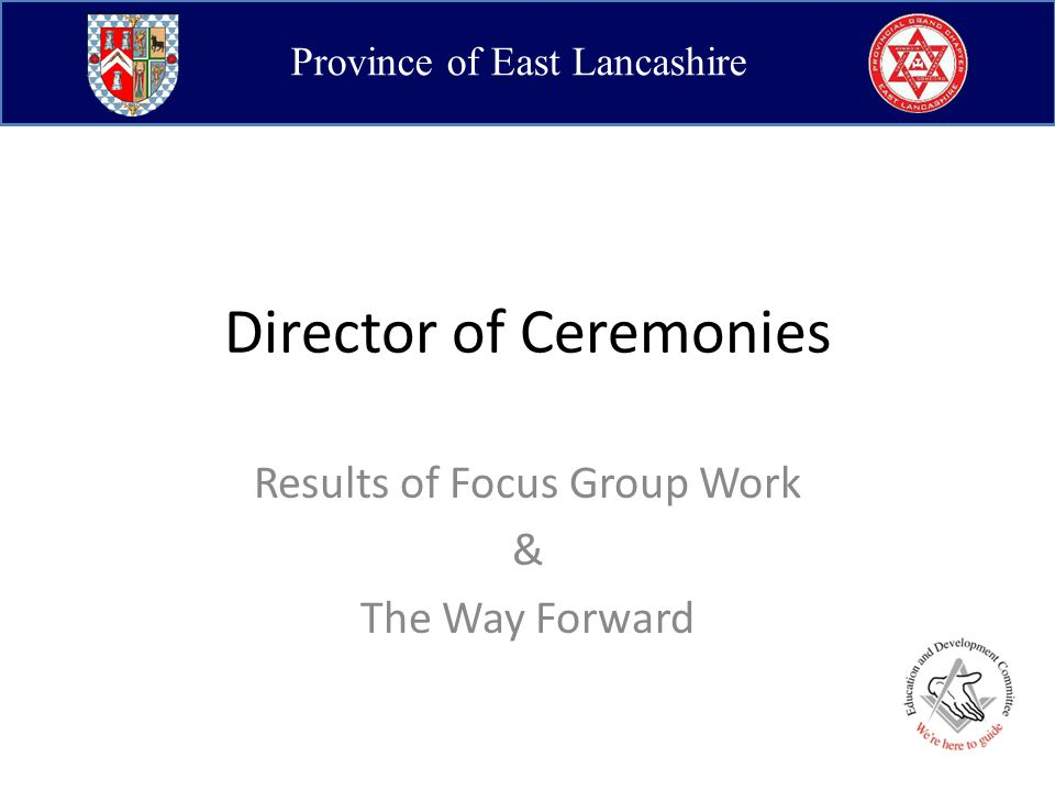 Province of East Lancashire http://www.pglel.co.uk/Lodge_Officers_Pages/DC/manual/DC_Intro.asp