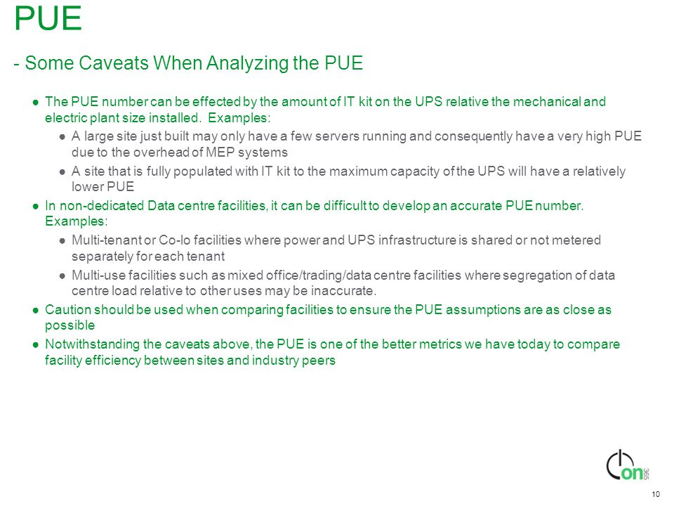 10 PUE - Some Caveats When Analyzing the PUE ●The PUE number can be effected by the amount of IT kit on the UPS relative the mechanical and electric p