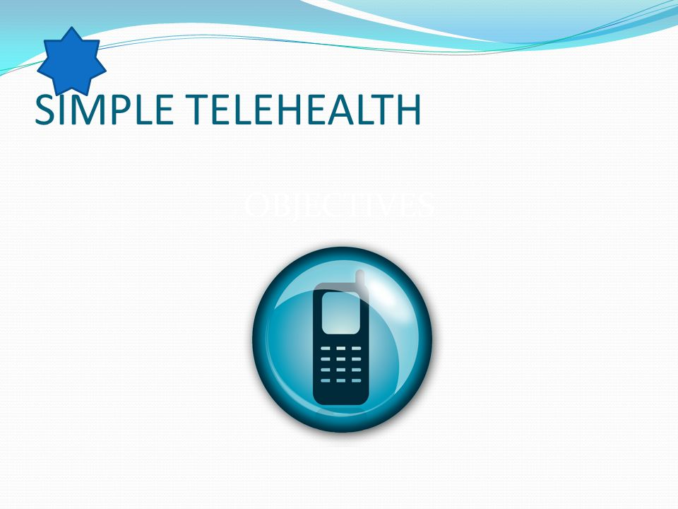 SIMPLE TELEHEALTH OBJECTIVES