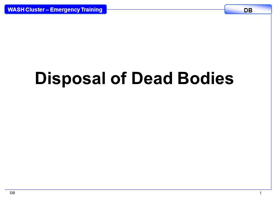 WASH Cluster – Emergency Training DB 1 Disposal of Dead Bodies