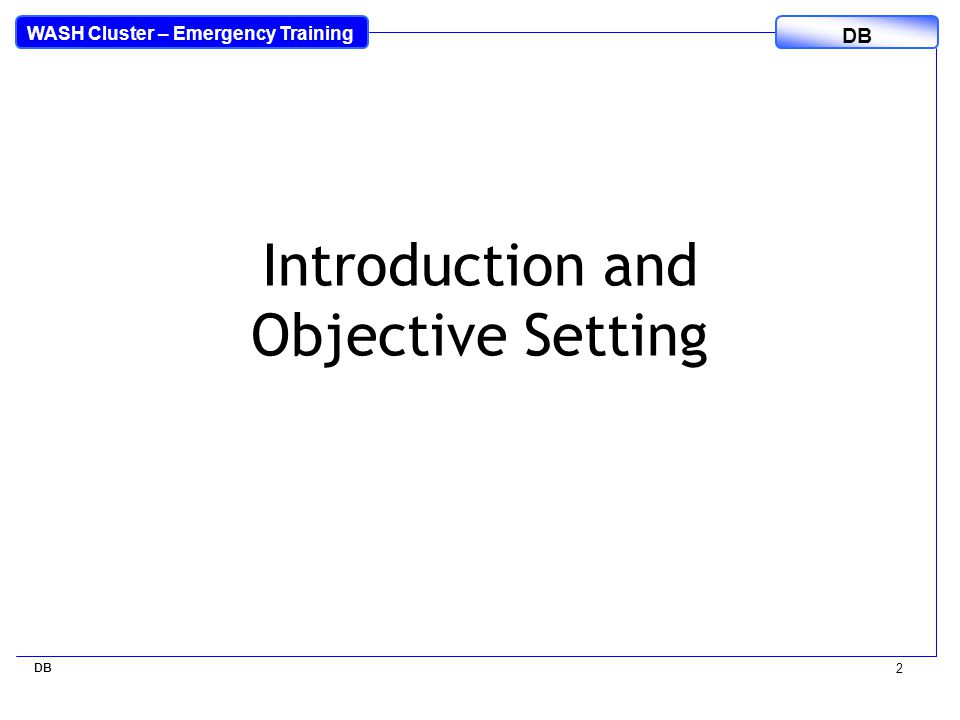 WASH Cluster – Emergency Training DB 2 Introduction and Objective Setting
