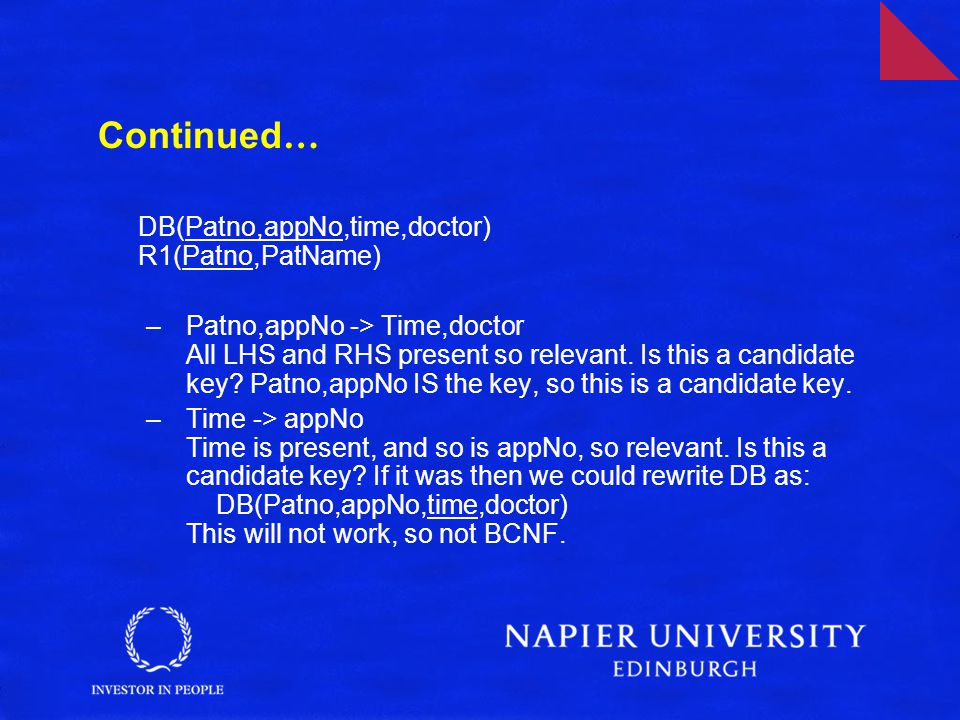 Rewrite to BCNF DB(Patno,appNo,time,doctor) R1(Patno,PatName) BCNF: rewrite to DB(Patno,time,doctor) R1(Patno,PatName) R2(time,appNo) time is enough to work out the appointment number of a patient.