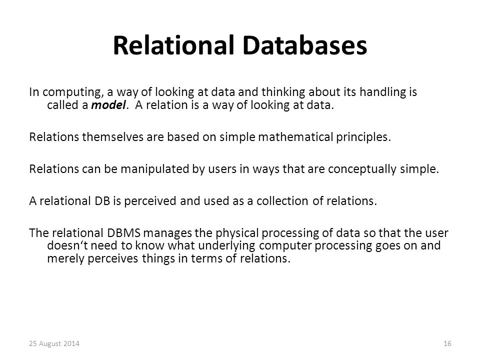 Relational Databases In computing, a way of looking at data and thinking about its handling is called a model.