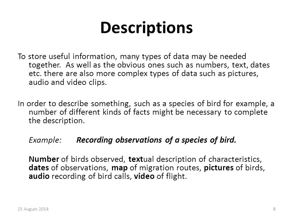 Descriptions To store useful information, many types of data may be needed together.