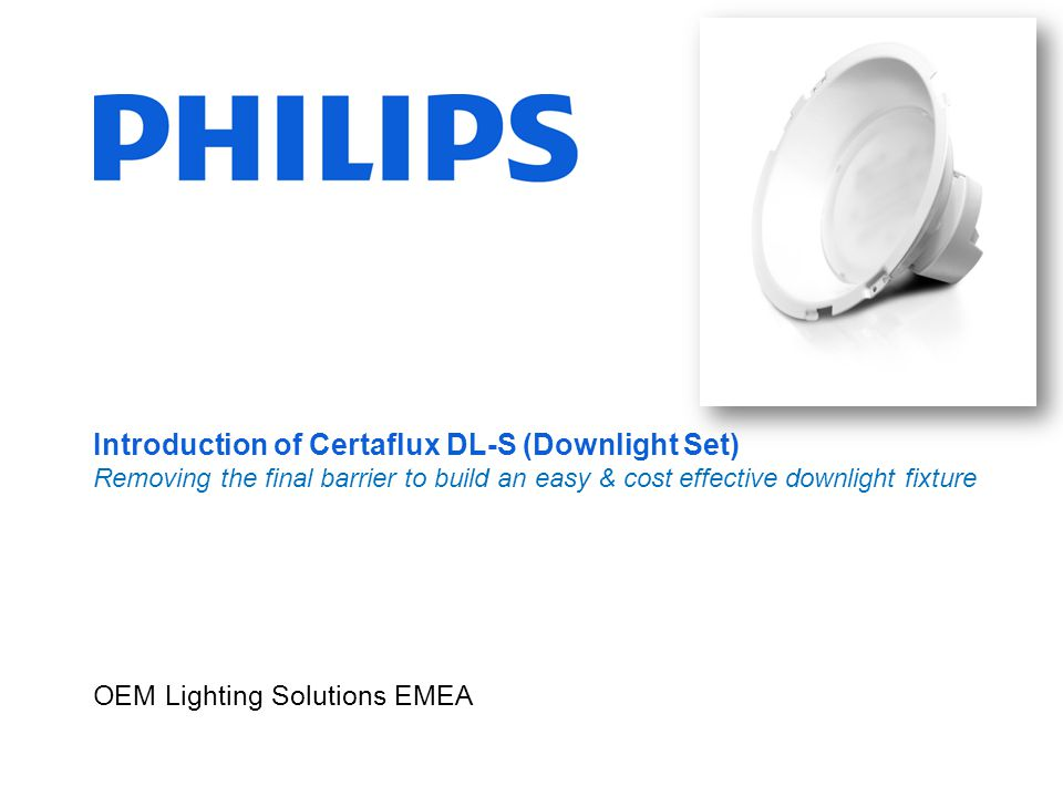 OEM Lighting Solutions EMEA Introduction of Certaflux DL-S (Downlight Set) Removing the final barrier to build an easy & cost effective downlight fixt