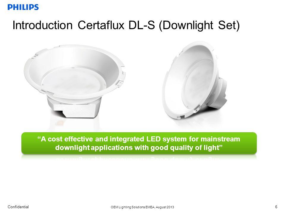 Confidential OEM Lighting Solutions EMEA, August 2013 Introduction Certaflux DL-S (Downlight Set) 6
