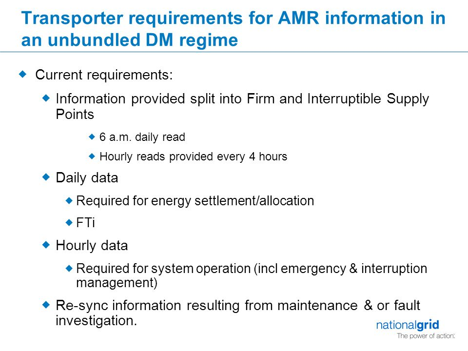 Transporter requirements for AMR information in an unbundled DM regime  Current requirements:  Information provided split into Firm and Interruptibl
