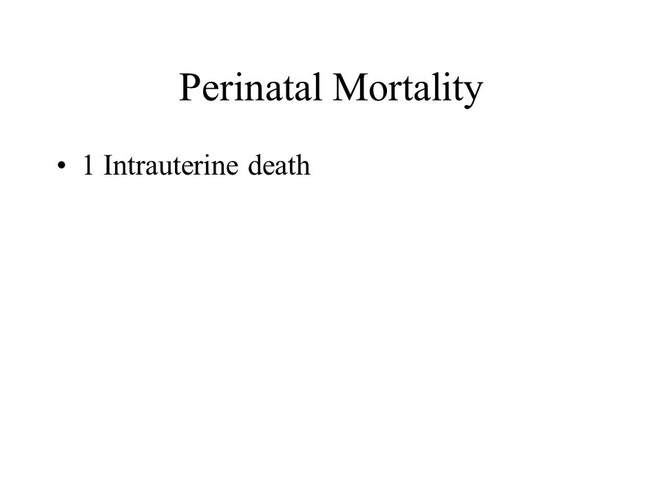 Perinatal Mortality 1 Intrauterine death