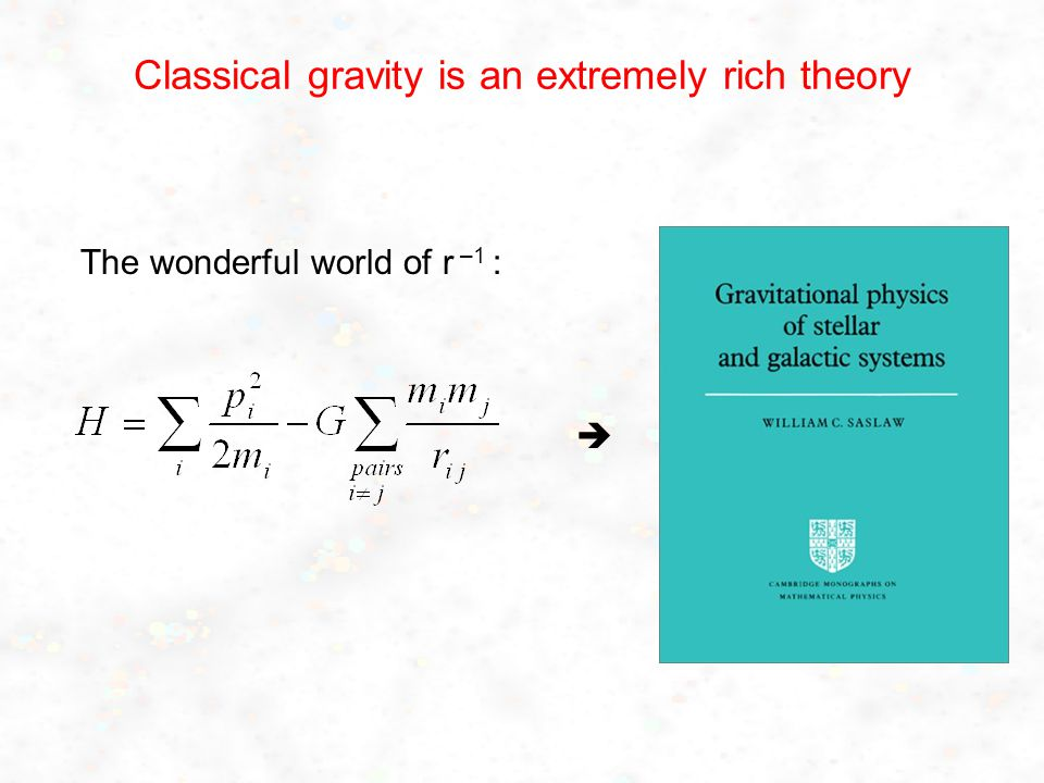Classical gravity is an extremely rich theory The wonderful world of r –1 : 