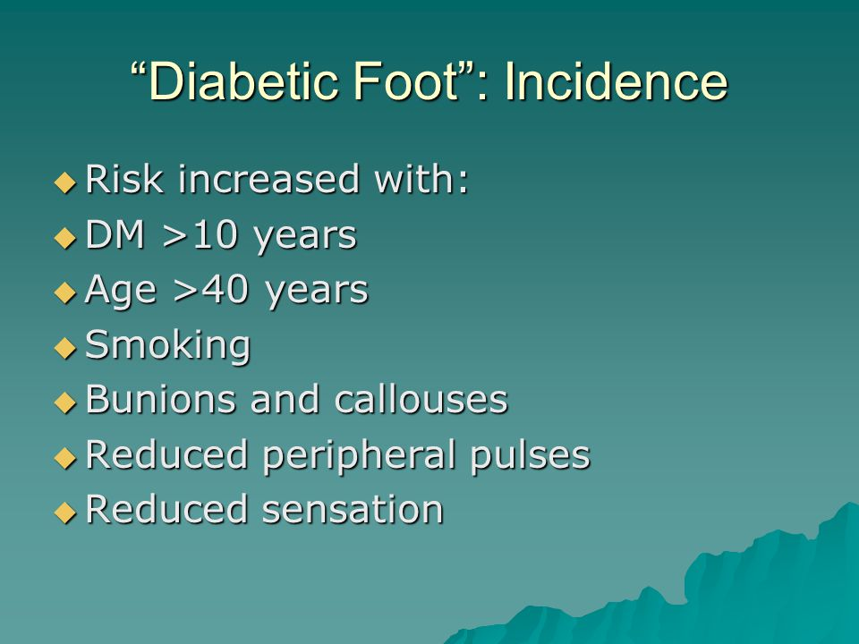 Diabetic Foot : Pathophysiology  Soft tissue injury occurs when sensation is deficient (often blister, stone in shoe, cut)  Infection arises and cellulitis, enhanced by hyperglycaemia  Poor circulation therefore poor healing: (lack of nutrients, O2 and inflammatory response to fight infection)  Gradual death of tissue: gangrene spreading proximally from toes to leg