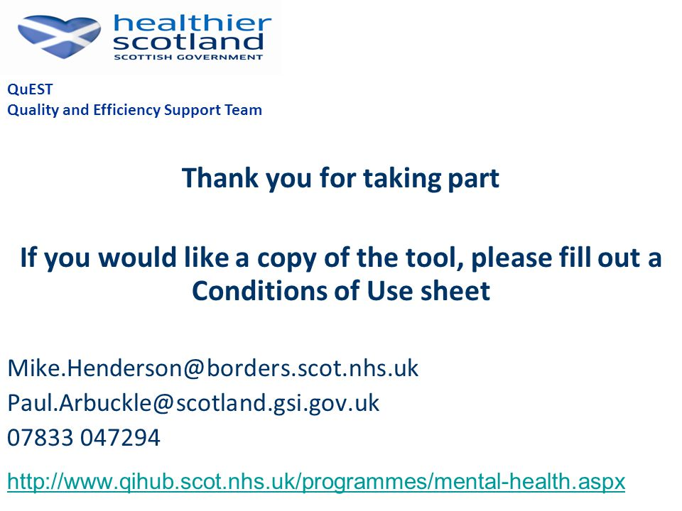 Thank you for taking part If you would like a copy of the tool, please fill out a Conditions of Use sheet Mike.Henderson@borders.scot.nhs.uk Paul.Arbu