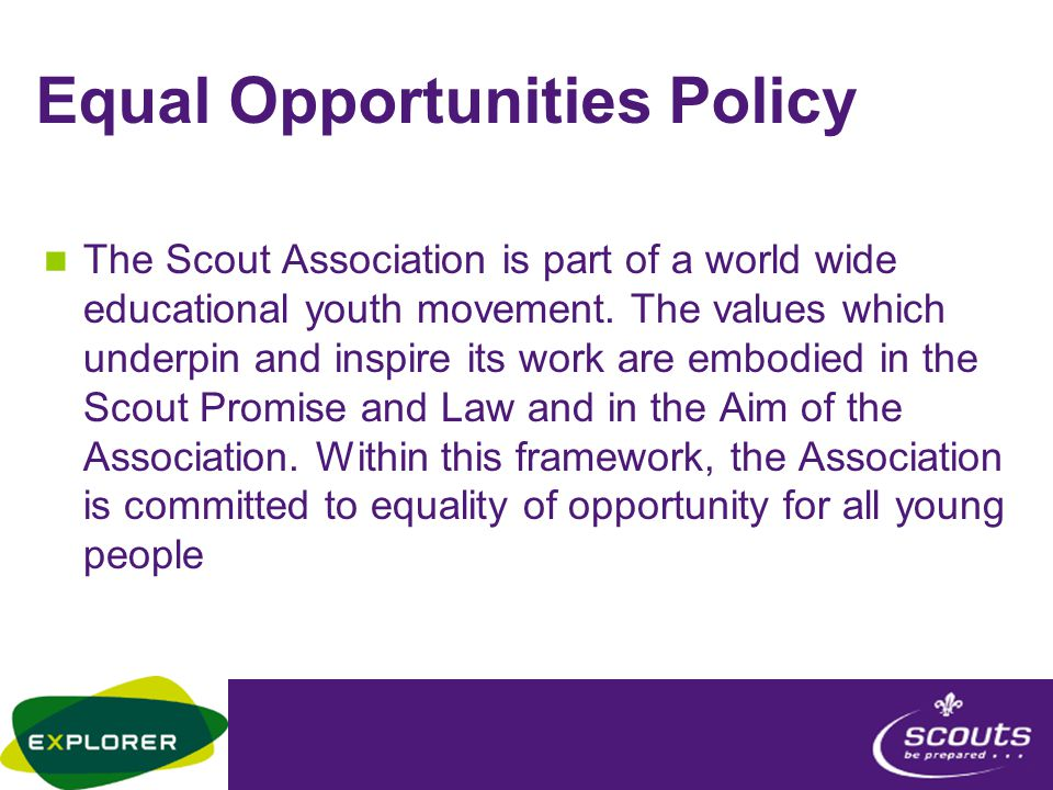 Equal Opportunities Policy The Scout Association is part of a world wide educational youth movement.