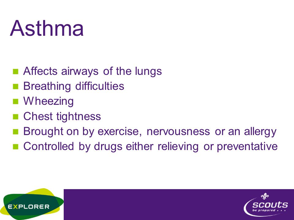 Asthma Affects airways of the lungs Breathing difficulties Wheezing Chest tightness Brought on by exercise, nervousness or an allergy Controlled by dr