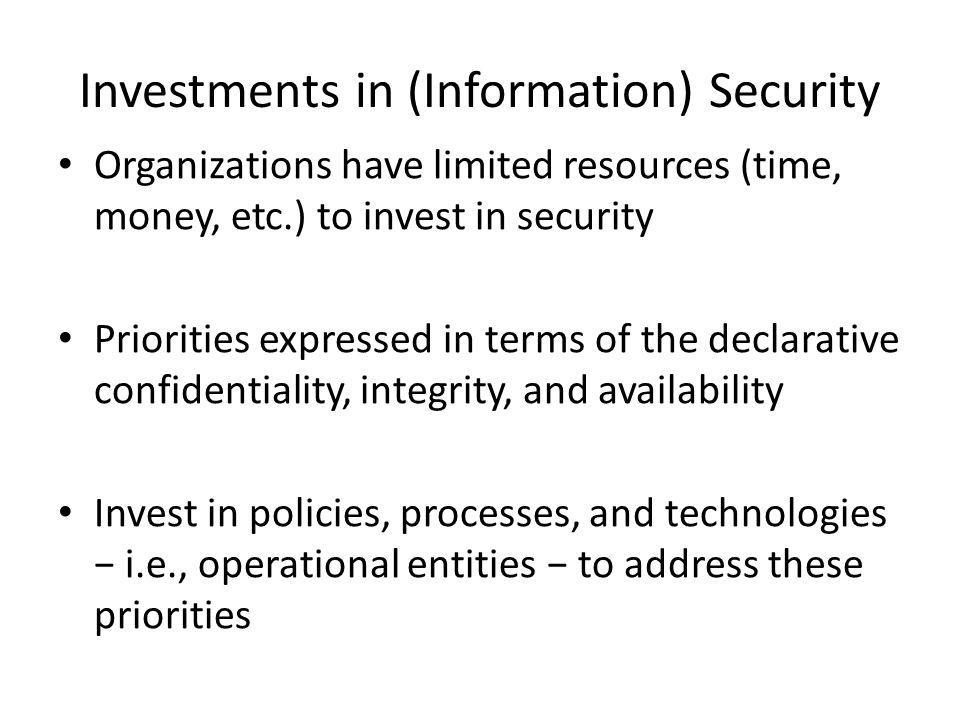 Example Types of Organizations, 1: Government Security Agency Top priority is usually confidentiality – State secrets to protect – Gathered intelligence to protect High concern for integrity – Important to base actions on uncorrupted information Limited concern for availability – Often would be prepared to disconnect systems to protect I and A, but not always