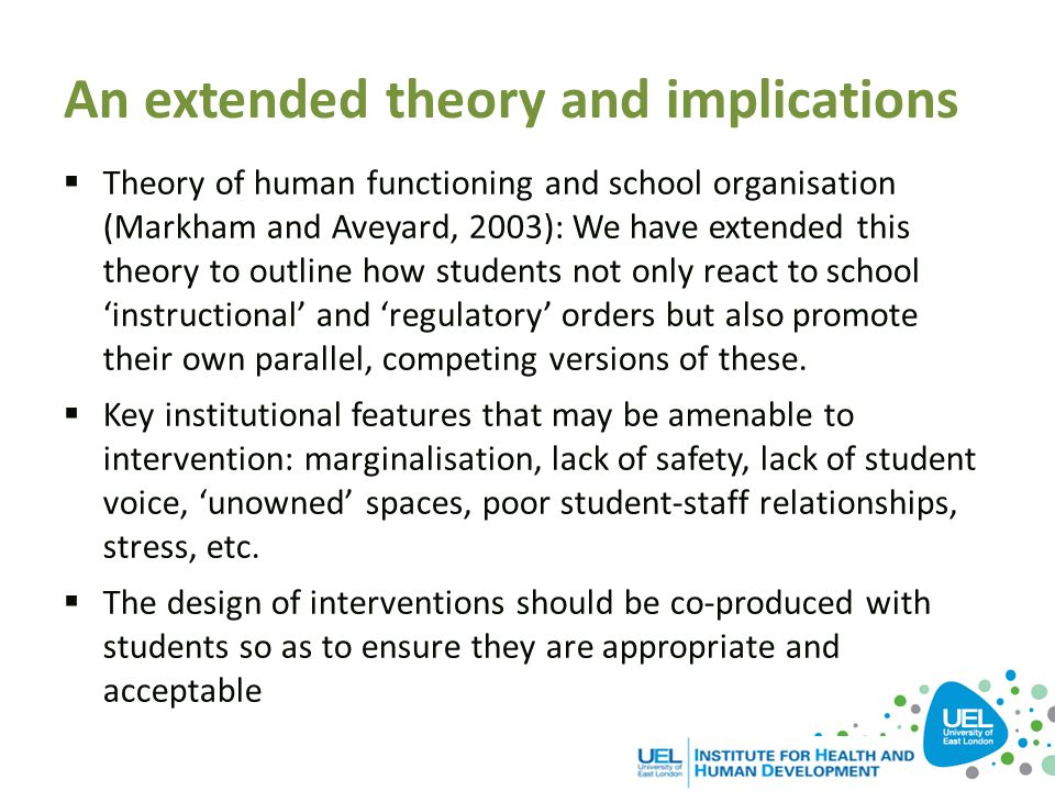 An extended theory and implications  Theory of human functioning and school organisation (Markham and Aveyard, 2003): We have extended this theory to