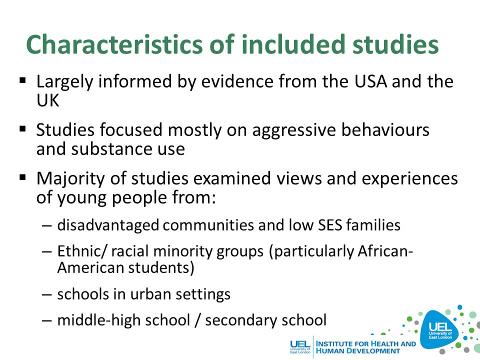 Characteristics of included studies  Largely informed by evidence from the USA and the UK  Studies focused mostly on aggressive behaviours and subst