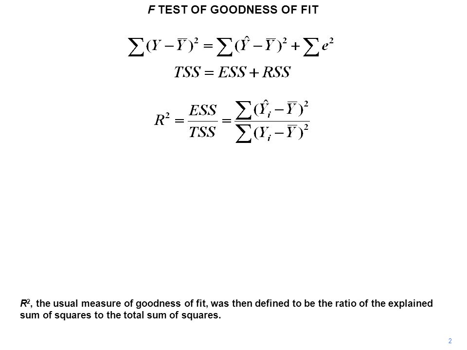 F TEST OF GOODNESS OF FIT 2 R 2, the usual measure of goodness of fit, was then defined to be the ratio of the explained sum of squares to the total s