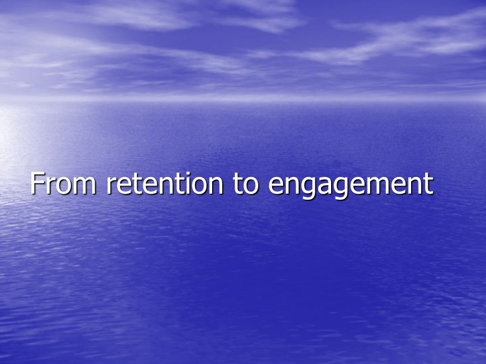 From retention to engagement