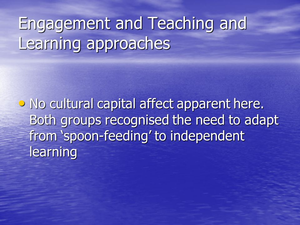 Engagement and Teaching and Learning approaches No cultural capital affect apparent here.