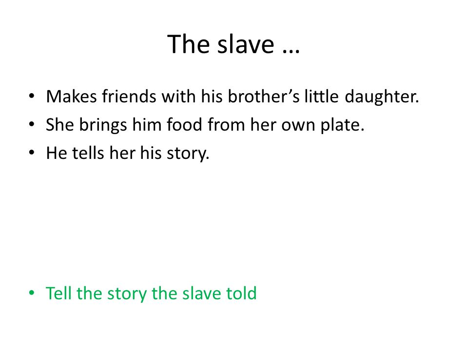 The slave … Makes friends with his brother's little daughter.