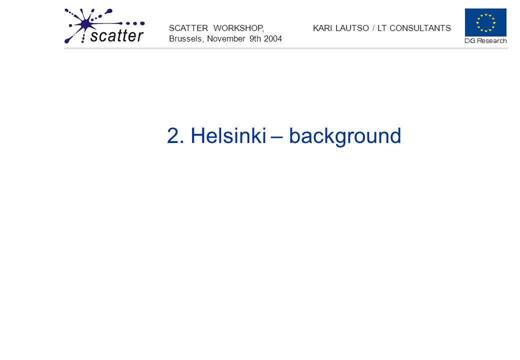 SCATTER WORKSHOP, Brussels, November 9th 2004 KARI LAUTSO / LT CONSULTANTS 2. Helsinki – background