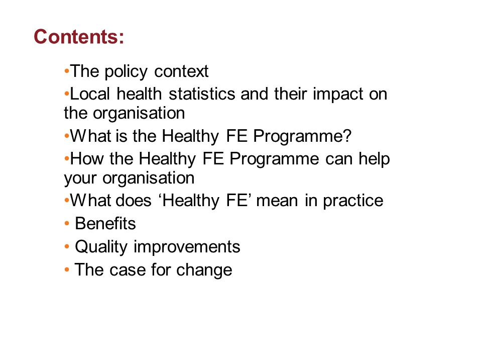 Contents: The policy context Local health statistics and their impact on the organisation What is the Healthy FE Programme.