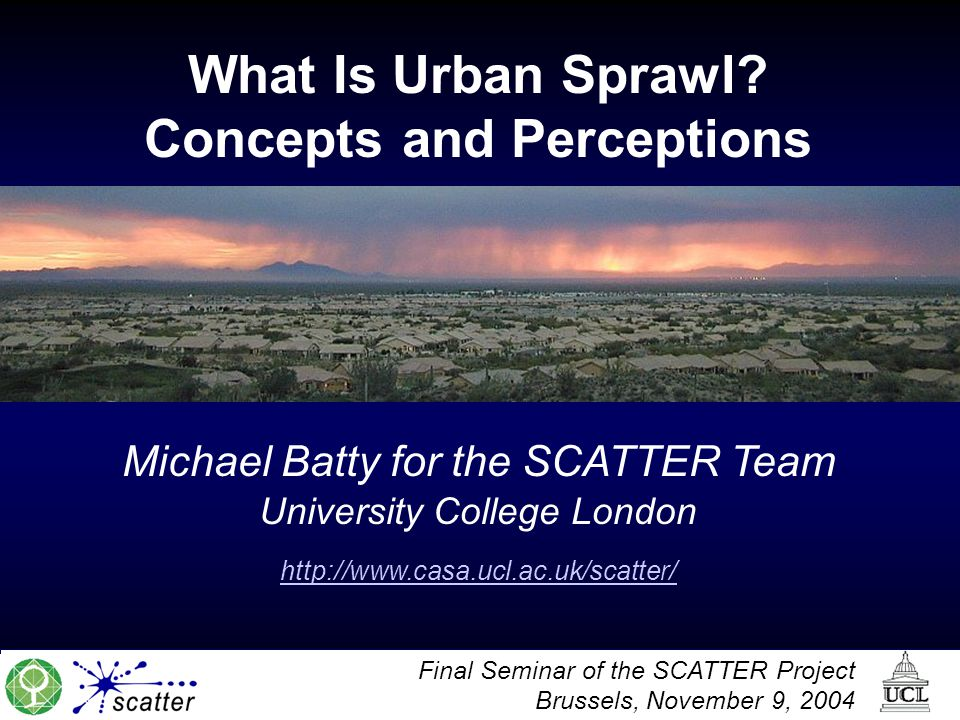 Final Seminar of the SCATTER Project Brussels, November 9, 2004 What Is Urban Sprawl.