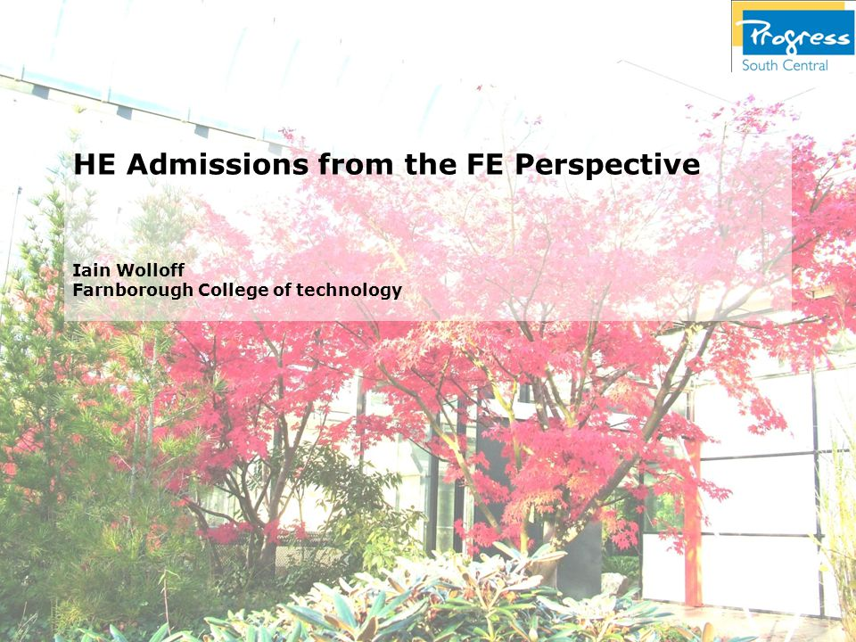 HE Admissions from the FE Perspective Iain Wolloff Farnborough College of technology