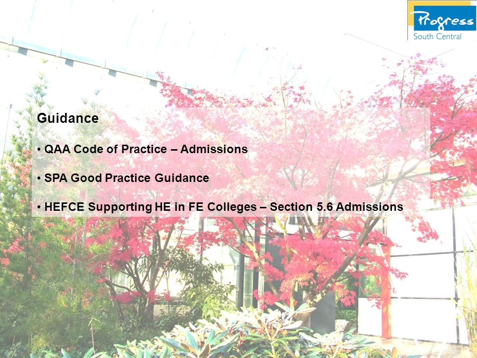 Guidance QAA Code of Practice – Admissions SPA Good Practice Guidance HEFCE Supporting HE in FE Colleges – Section 5.6 Admissions