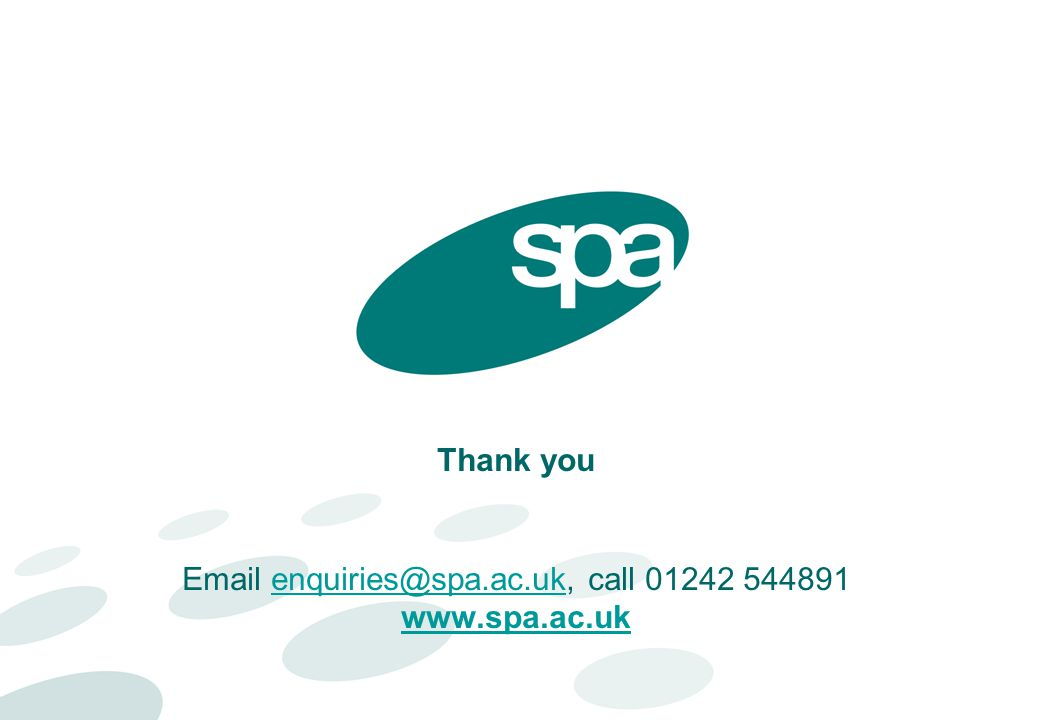 Thank you Email enquiries@spa.ac.uk, call 01242 544891 www.spa.ac.ukenquiries@spa.ac.uk www.spa.ac.uk