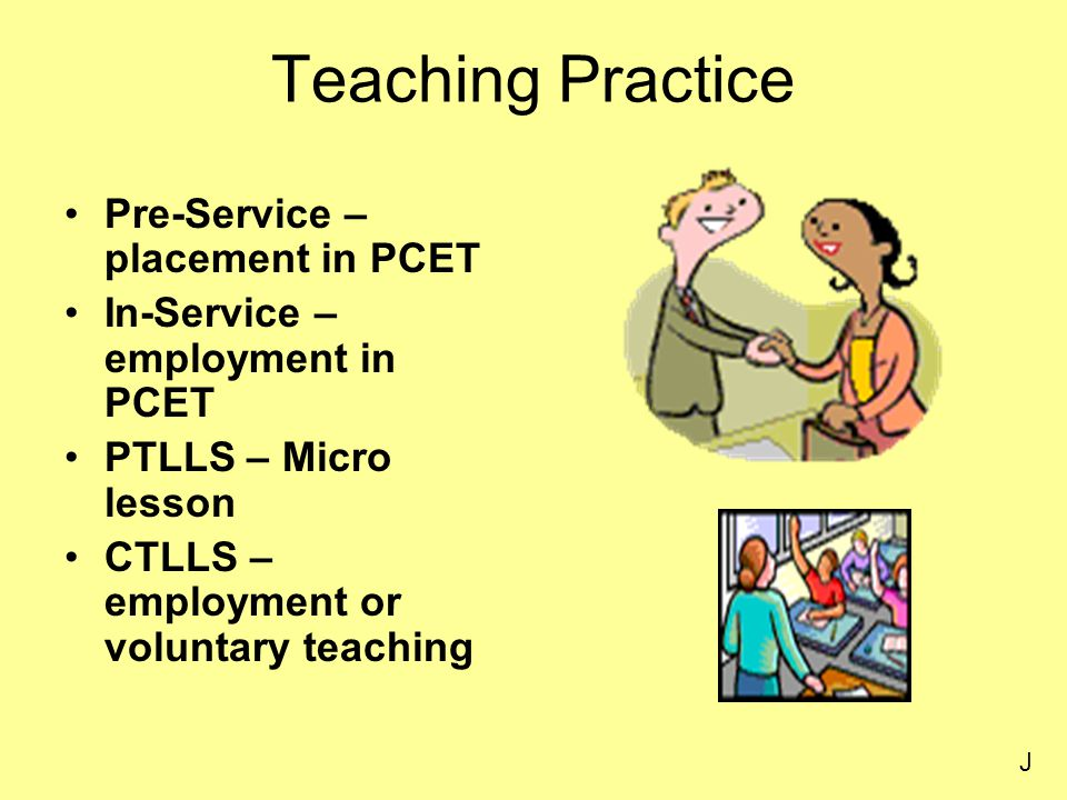 Teaching Practice Pre-Service – placement in PCET In-Service – employment in PCET PTLLS – Micro lesson CTLLS – employment or voluntary teaching J