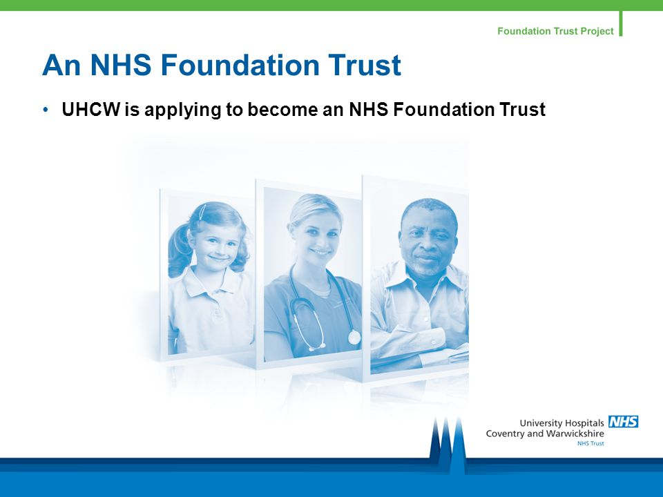 An NHS Foundation Trust UHCW is applying to become an NHS Foundation Trust