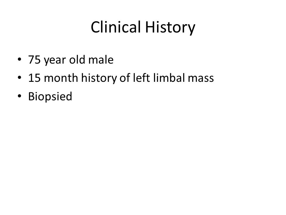 Clinical History 75 year old male 15 month history of left limbal mass Biopsied