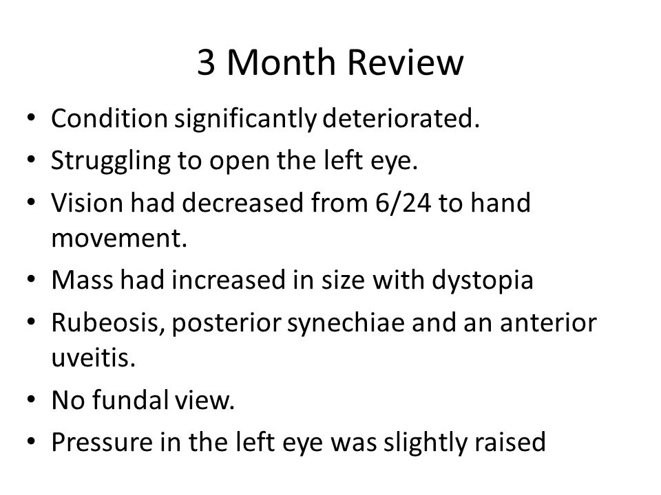 3 Month Review Condition significantly deteriorated.