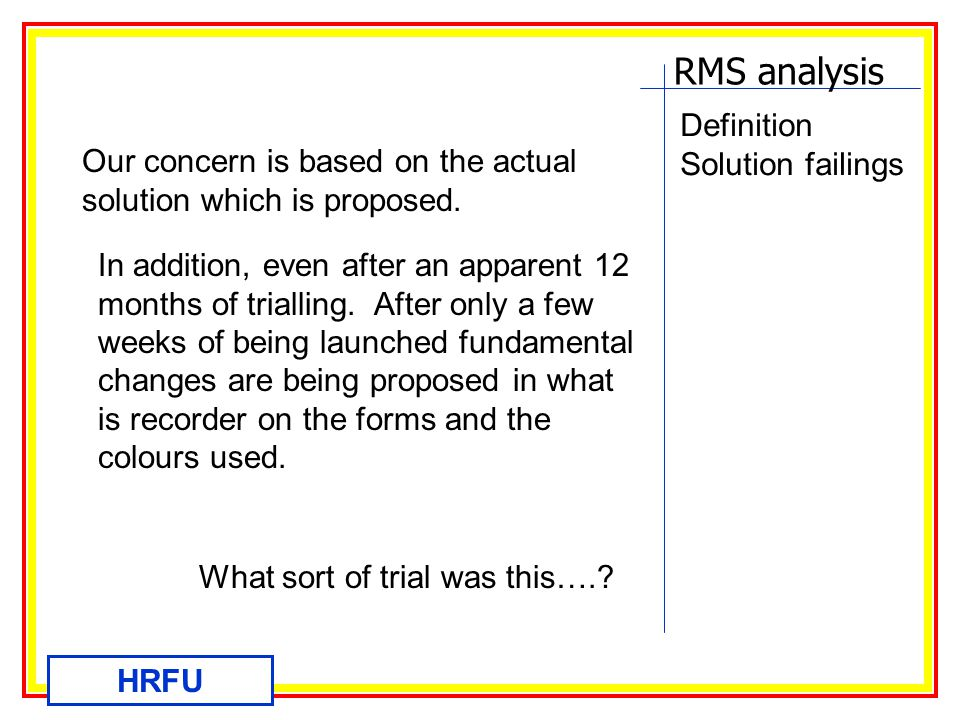 RMS analysis HRFU Definition Solution failings Our concern is based on the actual solution which is proposed.