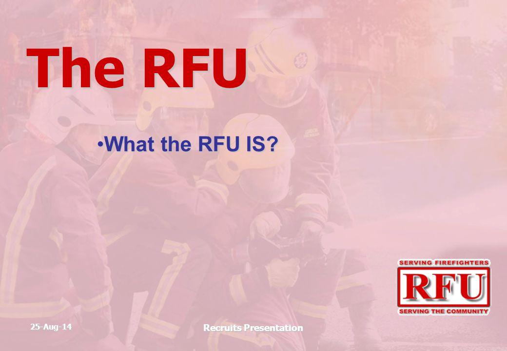 25-Aug-14 Recruits Presentation The RFU What the RFU IS?What the RFU IS?