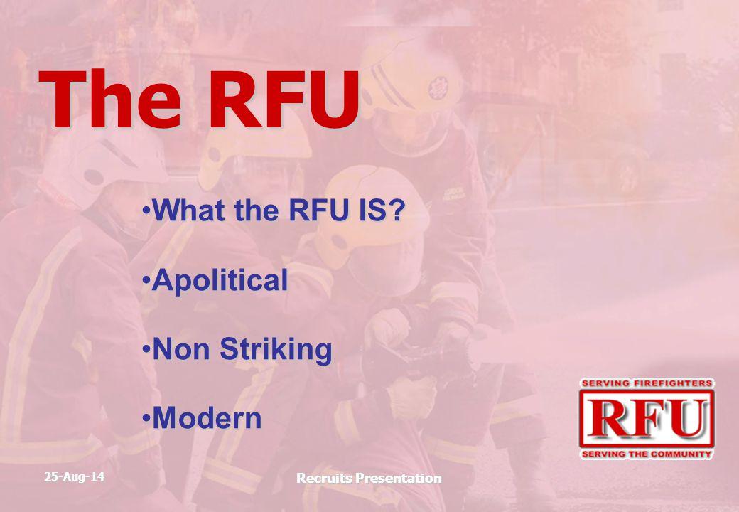 25-Aug-14 Recruits Presentation The RFU What the RFU IS?What the RFU IS? ApoliticalApolitical Non StrikingNon Striking ModernModern
