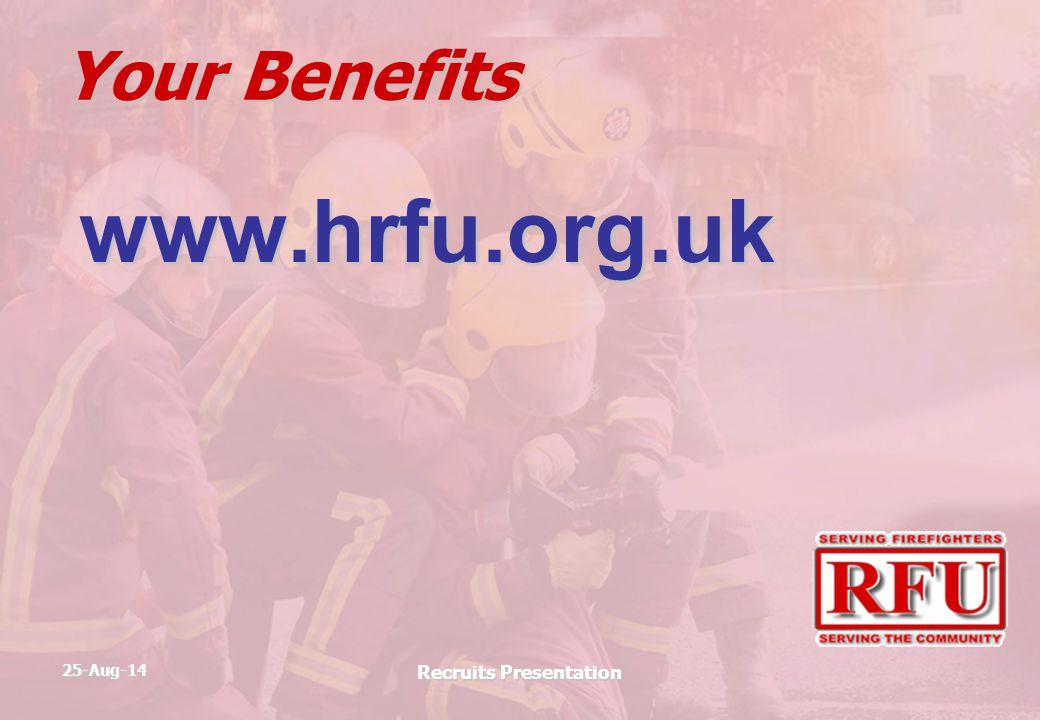 25-Aug-14 Recruits Presentation Your Benefits www.hrfu.org.uk