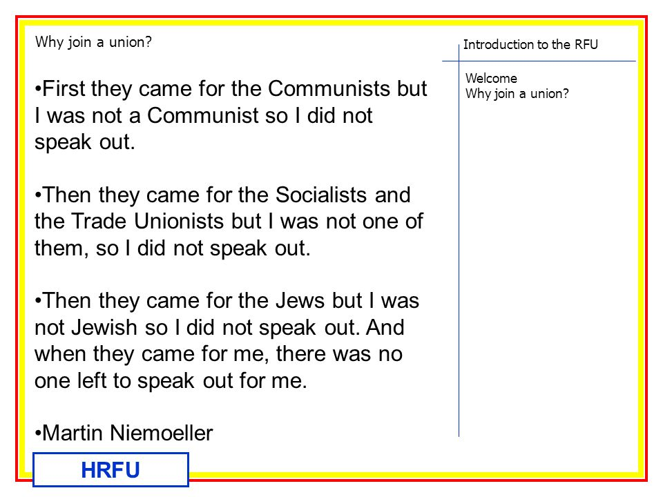 Introduction to the RFU Welcome Why join a union? HRFU First they came for the Communists but I was not a Communist so I did not speak out. Then they